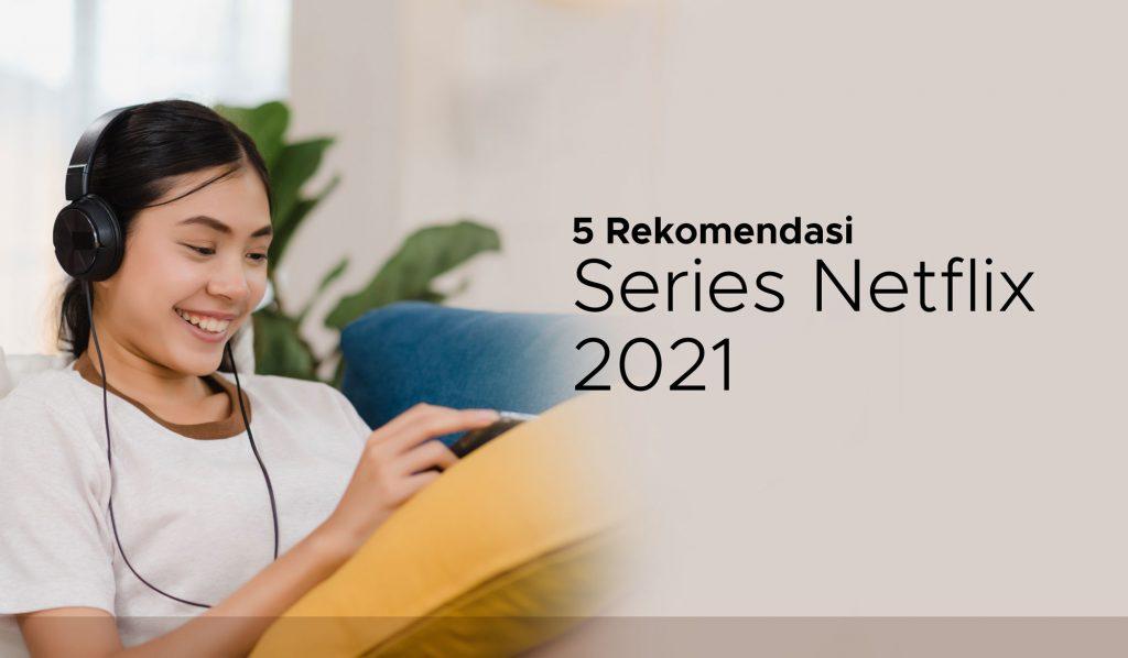 Lima Rekomendasi Series Netflix 2021